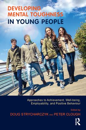Developing Mental Toughness in Young People: Approaches to Achievement, Well-being, Employability, and Positive Behaviour, 1st Edition (Paperback) book cover