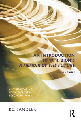 An Introduction to W.R. Bion's 'A Memoir of the Future': Authoritative, Not Authoritarian, Psychoanalysis, 1st Edition (Paperback) book cover