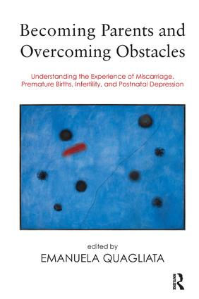 Becoming Parents and Overcoming Obstacles: Understanding the Experience of Miscarriage, Premature Births, Infertility, and Postnatal Depression, 1st Edition (Paperback) book cover