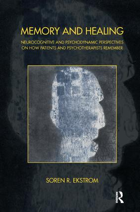 Memory and Healing: Neurocognitive and Psychodynamic Perspectives on How Patients and Psychotherapists Remember, 1st Edition (Paperback) book cover