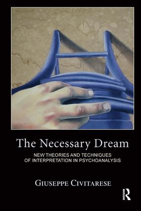 The Necessary Dream: New Theories and Techniques of Interpretation in Psychoanalysis, 1st Edition (Paperback) book cover