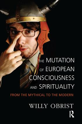 The Mutation of European Consciousness and Spirituality: From the Mythical to the Modern, 1st Edition (e-Book) book cover