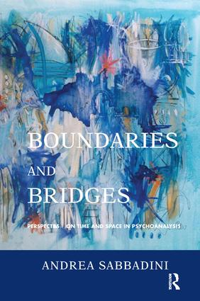 Boundaries and Bridges: Perspectives on Time and Space in Psychoanalysis, 1st Edition (Paperback) book cover
