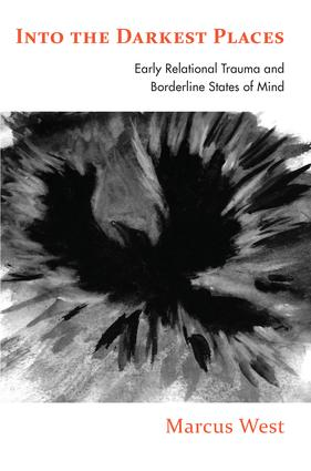 Into the Darkest Places: Early Relational Trauma and Borderline States of Mind, 1st Edition (Paperback) book cover