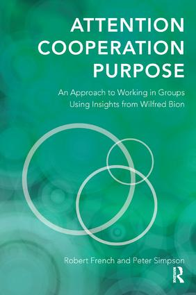 Attention, Cooperation, Purpose: An Approach to Working in Groups Using Insights from Wilfred Bion, 1st Edition (Paperback) book cover