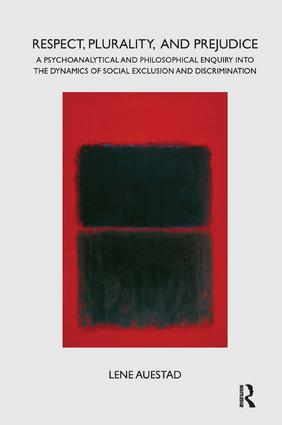 Respect, Plurality, and Prejudice: A Psychoanalytical and Philosophical Enquiry into the Dynamics of Social Exclusion and Discrimination, 1st Edition (Paperback) book cover