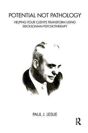 Potential Not Pathology: Helping Your Clients Transform Using Ericksonian Psychotherapy, 1st Edition (Paperback) book cover