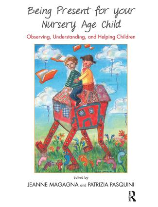 Being Present for Your Nursery Age Child: Observing, Understanding, and Helping Children, 1st Edition (e-Book) book cover