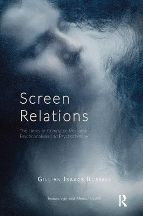 Screen Relations: The Limits of Computer-Mediated Psychoanalysis and Psychotherapy, 1st Edition (Paperback) book cover