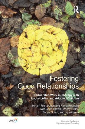 Fostering Good Relationships: Partnership Work in Therapy with Looked After and Adopted Children book cover