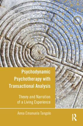 Psychodynamic Psychotherapy with Transactional Analysis: Theory and Narration of a Living Experience, 1st Edition (Paperback) book cover