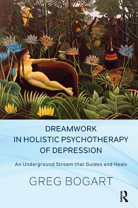 Dreamwork in Holistic Psychotherapy of Depression: An Underground Stream that Guides and Heals, 1st Edition (Paperback) book cover