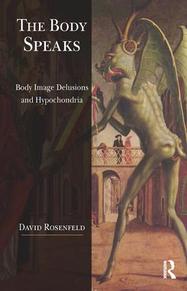 The Body Speaks: Body Image Delusions and Hypochondria, 1st Edition (Paperback) book cover