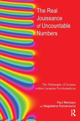 The Real Jouissance of Uncountable Numbers: The Philosophy of Science within Lacanian Psychoanalysis, 1st Edition (Paperback) book cover
