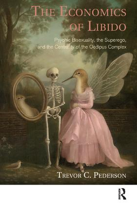 The Economics of Libido: Psychic Bisexuality, the Superego, and the Centrality of the Oedipus Complex, 1st Edition (Paperback) book cover