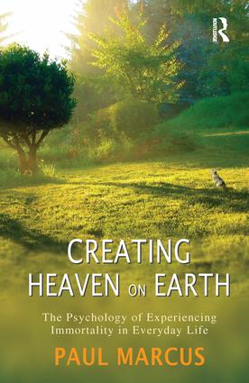 Creating Heaven on Earth: The Psychology of Experiencing Immortality in Everyday Life, 1st Edition (Paperback) book cover