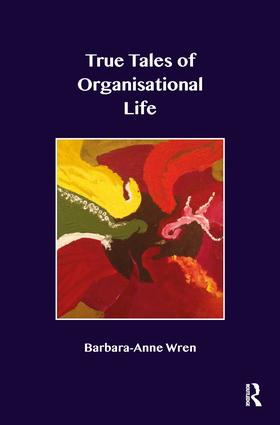 True Tales of Organisational Life: Using Psychology to Create New Spaces and Have New Conversations at Work, 1st Edition (Paperback) book cover