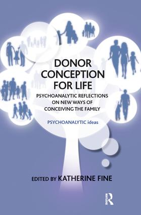 Donor Conception for Life: Psychoanalytic Reflections on New Ways of Conceiving the Family book cover