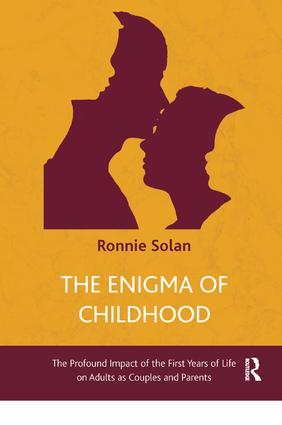 The Enigma of Childhood: The Profound Impact of the First Years of Life on Adults as Couples and Parents, 1st Edition (Paperback) book cover