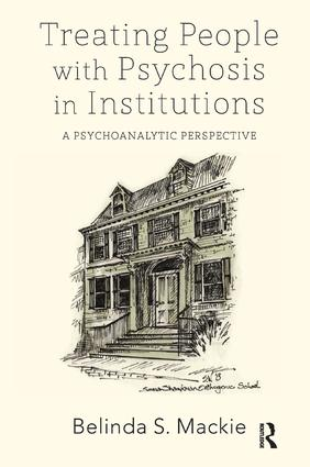 Treating People with Psychosis in Institutions: A Psychoanalytic Perspective, 1st Edition (Paperback) book cover