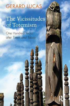 The Vicissitudes of Totemism: One Hundred Years After Totem and Taboo, 1st Edition (Paperback) book cover