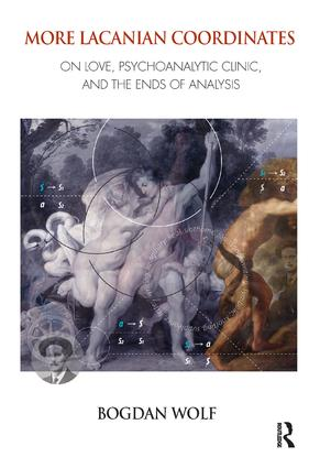 More Lacanian Coordinates: On Love, Psychoanalytic Clinic, and the Ends of Analysis, 1st Edition (Paperback) book cover