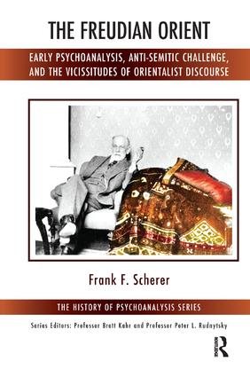 The Freudian Orient: Early Psychoanalysis, Anti-Semitic Challenge, and the Vicissitudes of Orientalist Discourse, 1st Edition (Paperback) book cover