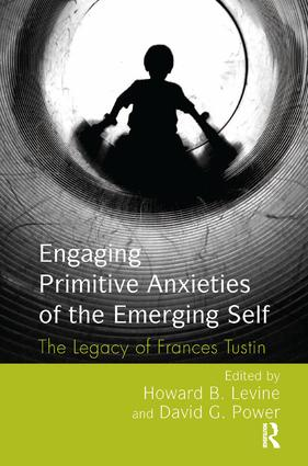 Engaging Primitive Anxieties of the Emerging Self: The Legacy of Frances Tustin, 1st Edition (Paperback) book cover