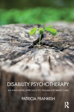 Disability Psychotherapy: An Innovative Approach to Trauma-Informed Care, 1st Edition (Paperback) book cover