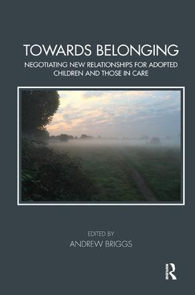 Towards Belonging: Negotiating New Relationships for Adopted Children and Those in Care, 1st Edition (Paperback) book cover