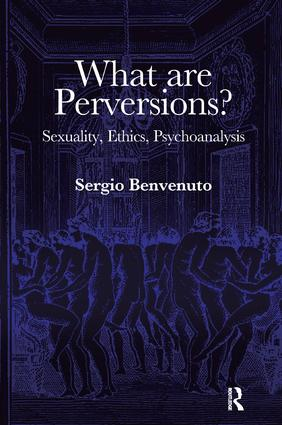 What are Perversions?: Sexuality, Ethics, Psychoanalysis, 1st Edition (Paperback) book cover