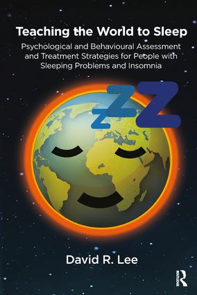 Teaching the World to Sleep: Psychological and Behavioural Assessment and Treatment Strategies for People with Sleeping Problems and Insomnia, 1st Edition (Paperback) book cover