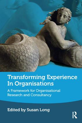 Transforming Experience in Organisations: A Framework for Organisational Research and Consultancy, 1st Edition (Paperback) book cover