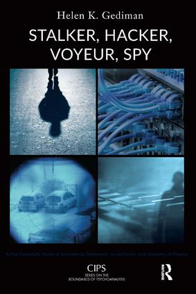 Stalker, Hacker, Voyeur, Spy: A Psychoanalytic Study of Erotomania, Voyeurism, Surveillance, and Invasions of Privacy, 1st Edition (Paperback) book cover
