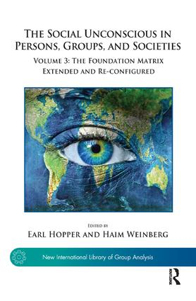 The Social Unconscious in Persons, Groups, and Societies: Volume 3: The Foundation Matrix Extended and Re-configured book cover