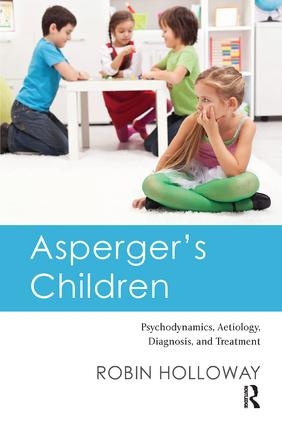 Asperger's Children: Psychodynamics, Aetiology, Diagnosis, and Treatment, 1st Edition (Paperback) book cover