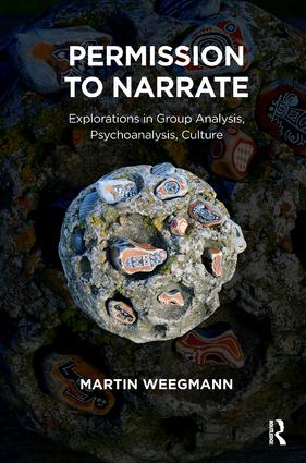 Permission to Narrate: Explorations in Group Analysis, Psychoanalysis, Culture, 1st Edition (Paperback) book cover