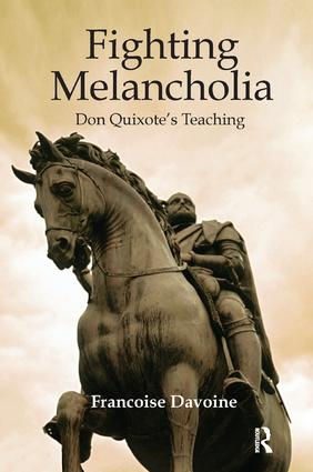 Fighting Melancholia: Don Quixote's Teaching, 1st Edition (Paperback) book cover