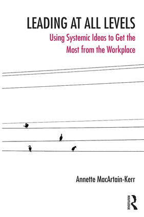 Leading at All Levels: Using Systemic Ideas to Get the Most from the Workplace, 1st Edition (Paperback) book cover