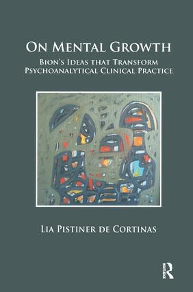 On Mental Growth: Bion's Ideas that Transform Psychoanalytical Clinical Practice, 1st Edition (Paperback) book cover