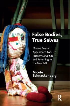 False Bodies, True Selves: Moving Beyond Appearance-Focused Identity Struggles and Returning to the True Self, 1st Edition (Paperback) book cover