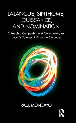 Lalangue, Sinthome, Jouissance, and Nomination