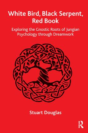White Bird, Black Serpent, Red Book: Exploring the Gnostic Roots of Jungian Psychology through Dreamwork, 1st Edition (Paperback) book cover