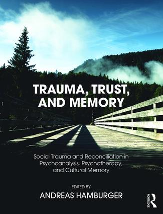 Trauma, Trust, and Memory: Social Trauma and Reconciliation in Psychoanalysis, Psychotherapy, and Cultural Memory, 1st Edition (Paperback) book cover