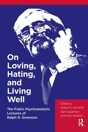 On Loving, Hating, and Living Well: The Public Psychoanalytic Lectures of Ralph R. Greenson, 1st Edition (Paperback) book cover