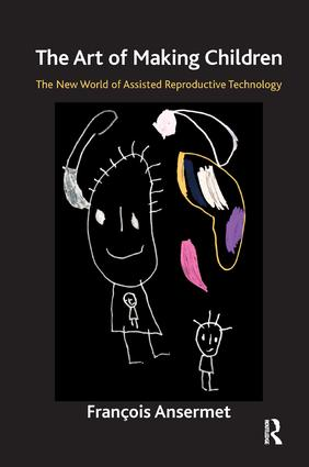 The Art of Making Children: The New World of Assisted Reproductive Technology, 1st Edition (Paperback) book cover
