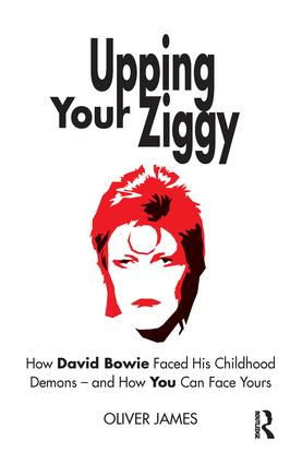 Upping Your Ziggy: How David Bowie Faced His Childhood Demons - and How You Can Face Yours, 1st Edition (Paperback) book cover