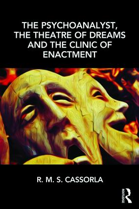 The Psychoanalyst, the Theatre of Dreams and the Clinic of Enactment: 1st Edition (Paperback) book cover
