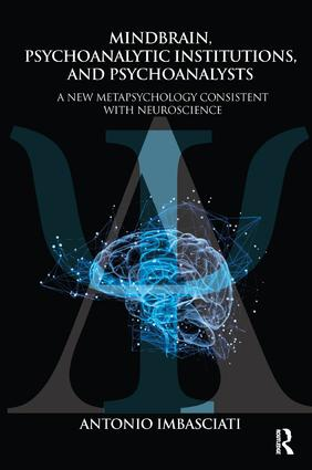 Mindbrain, Psychoanalytic Institutions, and Psychoanalysts: A New Metapsychology Consistent with Neuroscience, 1st Edition (Paperback) book cover