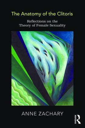 The Anatomy of the Clitoris: Reflections on the Theory of Female Sexuality, 1st Edition (Paperback) book cover